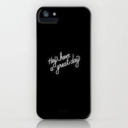 Hey have a great day   [black & white] iPhone Case