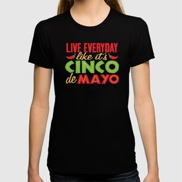Live Everyday Like It's Cinco De Mayo Taco Tuesday Mexican Holiday Fiesta Pride T-shirt