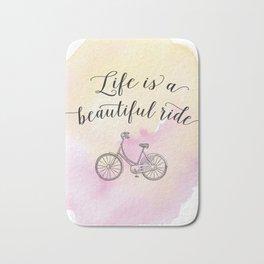 Life is a beautiful ride Bath Mat