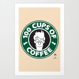 100 Cups of Coffee Art Print