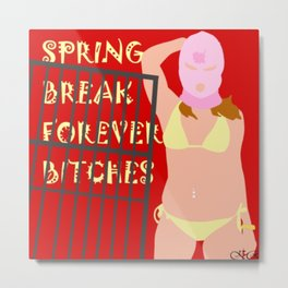 Spring Break Forever Bitches Metal Print