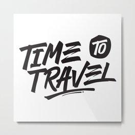Time To Travel! Metal Print