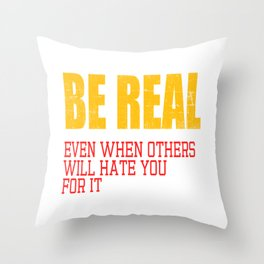 "A Real Tee For A Real You Saying ""Be Real! Even When Others Will Hate You For It"" T-shirt Design  Throw Pillow"