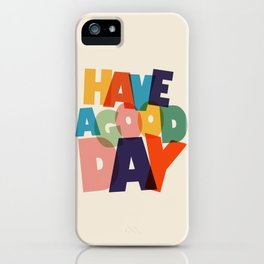 HAVE A GOOD DAY - typography iPhone Case