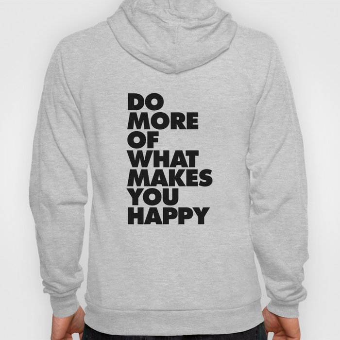 Do More of What Makes You Happy black and white typography quote poster canvas wall art home decor Hoody