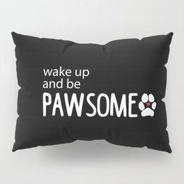 wake up and be PAWSOME Pillow Sham