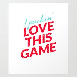 I Puckin' Love This Game - Funny Ice Hockey Art Print