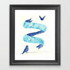 if you're a bird Framed Art Print
