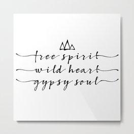 free spirit, wild heart, gypsy soul Metal Print