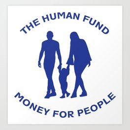 The Human Fund Art Print
