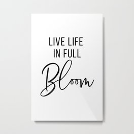 Live Life in Full Bloom Metal Print