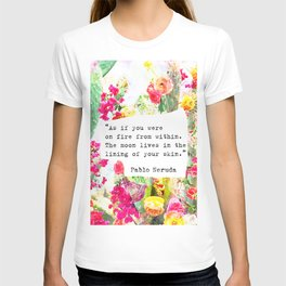 """As if you were on fire from within. The moon lives in the lining of your skin."" Pablo Neruda T-shirt"