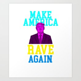 Government Politics USA Gift Make America Rave Again Donald Trump Art Print