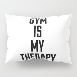 Gym is my therapy Pillow Sham
