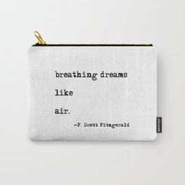 Breathing dreams like air - F. Scott Fitzgerald quote Carry-All Pouch