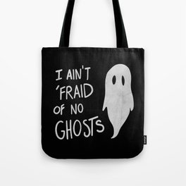Ain't Afraid of No Ghosts Tote Bag