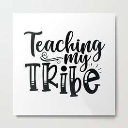 Teaching My Tribe - Funny School humor - Cute typography - Lovely teacher quotes illustration Metal Print