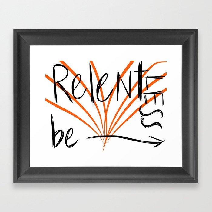 Be Relentless Framed Art Print