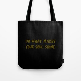 do what makes your soul shine quote Tote Bag