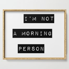 I'm not a morning person Serving Tray