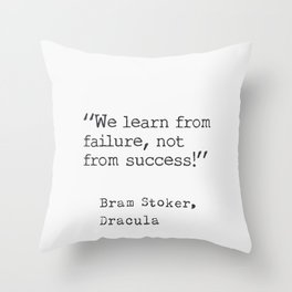Bram Stoker, Dracula, quote. We learn from failure, not from success! Throw Pillow
