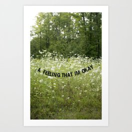 A Feeling That I'm Okay Art Print
