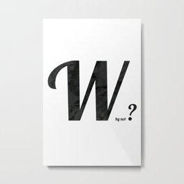 Why not? Metal Print