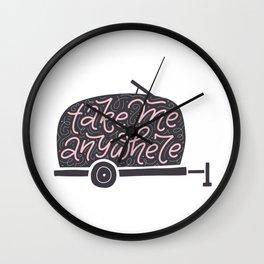 Take me anywhere Wall Clock