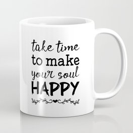 Take time to make your soul happy Coffee Mug