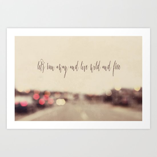 let's run away and live wild and free Art Print