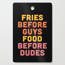 Fries Before Guys Funny Quote Cutting Board