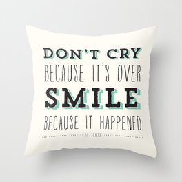 Don't Cry Because It's Over Smile Because It Happened - Dr Seuss Quote Throw Pillow