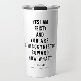 Yes, I AM FEISTY, Now What? Travel Mug