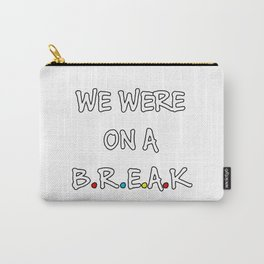 we ware on a break Carry-All Pouch