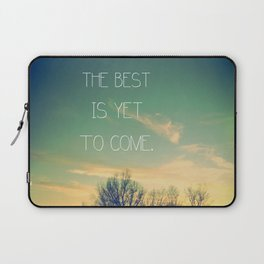 The Best is Yet to Come Laptop Sleeve