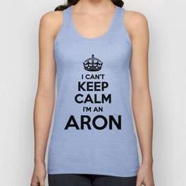 I cant keep calm I am an ARON Unisex Tank Top