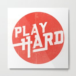 Play Hard Metal Print