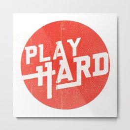 Play Hard Metal Print