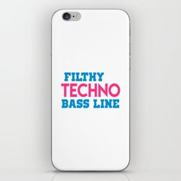 Filthy techno bass line quote iPhone Skin