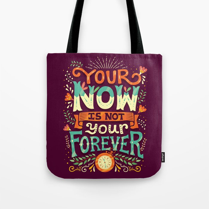 Your now is not your forever Tote Bag