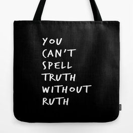 You Can't Spell Truth Without Ruth. Tote Bag