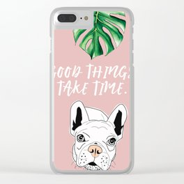 Good things take time.  Frenchie Clear iPhone Case