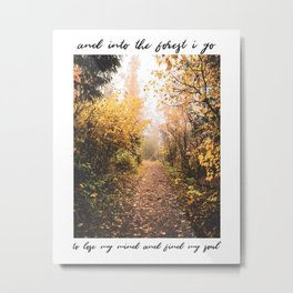 And Into The Forest I Go To Lose My Mind And Find My Soul | Minnesota Nature Photography and Quote Metal Print