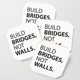 Build Bridges, not Walls. Coaster