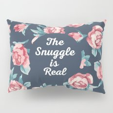 The Snuggle Is Real (Floral) Funny Quote Pillow Sham