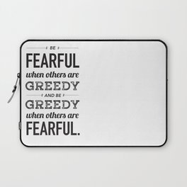 Be Fearful When Others Are Greedy   Typographic   White  Laptop Sleeve