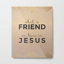 What A Friend We Have In Jesus Scripture Art Metal Print