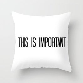 This is Important Throw Pillow