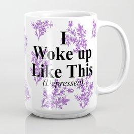 I woke up like this Coffee Mug