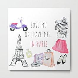 Leave me in Paris Metal Print